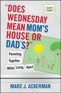 """Ackerman, Marc J. - """"Does Wednesday Mean Mom's House or Dad's"""" Parenting Together While Living Apart, e-bok"""