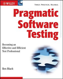 Black, Rex - Pragmatic Software Testing: Becoming an Effective and Efficient Test Professional, ebook