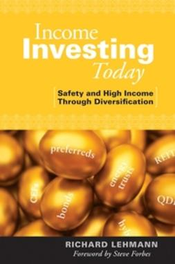 Lehmann, Richard - Income Investing Today: Safety & High Income Through Diversification, ebook