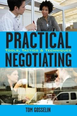 Gosselin, Tom - Practical Negotiating: Tools, Tactics & Techniques, e-bok