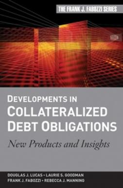 Lucas, Douglas J. - Developments in Collateralized Debt Obligations: New Products and Insights, ebook