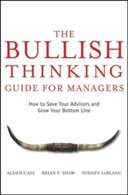 Cass, Alden - The Bullish Thinking Guide for Managers: How to Save Your Advisors and Grow Your Bottom Line, ebook