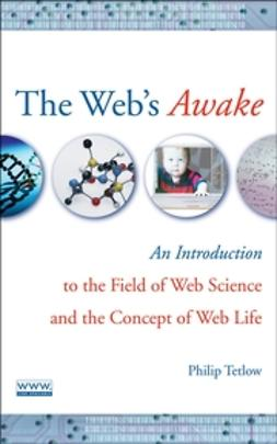 Tetlow, Philip D. - The Web's Awake: An Introduction to the Field of Web Science and the Concept of Web Life, ebook