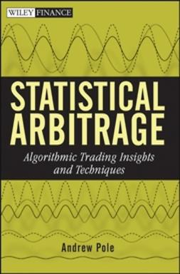 Pole, Andrew - Statistical Arbitrage: Algorithmic Trading Insights and Techniques, ebook