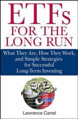 Carrel, Lawrence - ETFs for the Long Run: What They Are, How They Work, and Simple Strategies for Successful Long-Term Investing, ebook