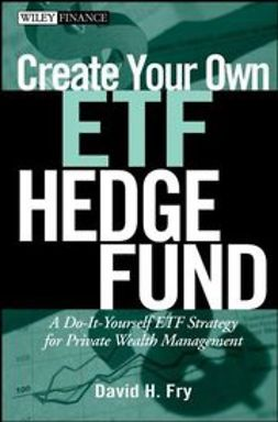 Fry, David - Create Your Own ETF Hedge Fund: A Do-It-Yourself ETF Strategy for Private Wealth Management, ebook