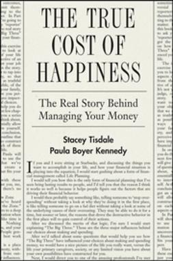 Tisdale, Stacey - The True Cost of Happiness: The Real Story Behind Managing Your Money, ebook