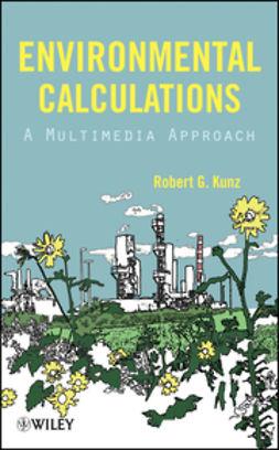 Kunz, Robert G. - Environmental Calculations: A Multimedia Approach, ebook