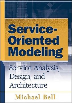 Bell, Michael - Service-Oriented Modeling (SOA): Service Analysis, Design, and Architecture, e-kirja