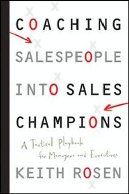 Rosen, Keith - Coaching Salespeople into Sales Champions: A Tactical Playbook for Managers and Executives, ebook