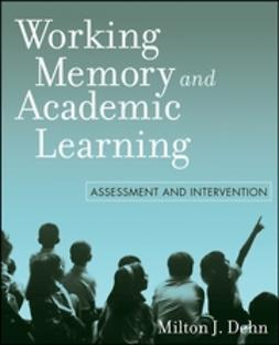 Dehn, Milton J. - Working Memory and Academic Learning: Assessment and Intervention, ebook
