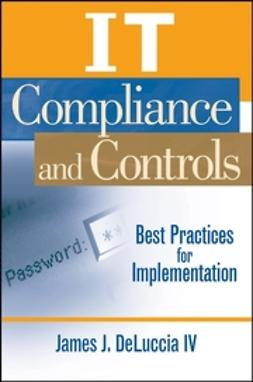 DeLuccia, James J. - IT Compliance and Controls: Best Practices for Implementation, ebook