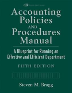 Bragg, Steven M. - Accounting Policies and Procedures Manual: A Blueprint for Running an Effective and Efficient Department, ebook