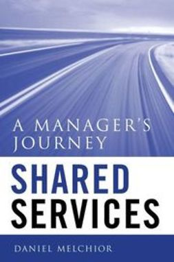 Melchior, Daniel C. - Shared Services: A Manager's Journey, ebook