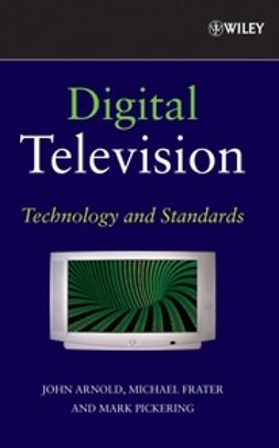 Arnold, John F. - Digital Television: Technology and Standards, e-bok