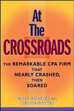 Crosley, Gale - At the Crossroads: The Remarkable CPA Firm that Nearly Crashed, then Soared, ebook