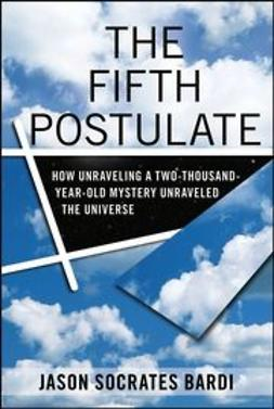 Bardi, Jason Socrates - The Fifth Postulate: How Unraveling A Two Thousand Year Old Mystery Unraveled the Universe, ebook