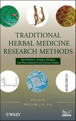 Liu, Willow J.H. - Traditional Herbal Medicine Research Methods: Identification, Analysis, Bioassay, and Pharmaceutical and Clinical Studies, ebook