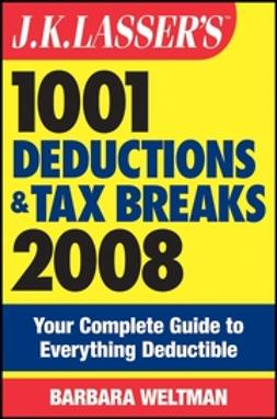 Weltman, Barbara - J.K. Lasser's 1001 Deductions and Tax Breaks 2008: Your Complete Guide to Everything Deductible, ebook