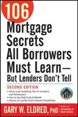 Eldred, Gary W. - 106 Mortgage Secrets All Borrowers Must Learn - But Lenders Don't Tell, ebook