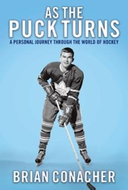Conacher, Brian - As the Puck Turns: A Personal Journey Through the World of Hockey, ebook
