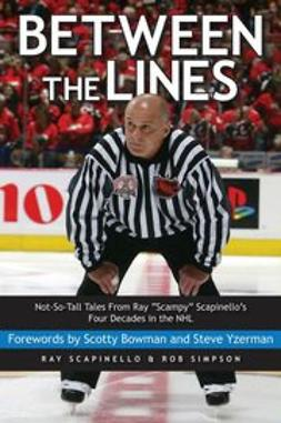 "Scapinello, Ray - Between the Lines: Not-So-Tall Tales From Ray ""Scampy"" Scapinello's Four Decades in the NHL, ebook"