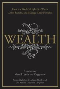 Wealth: How the World's High-Net-Worth Grow, Sustain, and Manage Their Fortunes