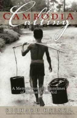 Heinzl, Richard - Cambodia Calling: A Memoir from the Frontlines of Humanitarian Aid, e-bok