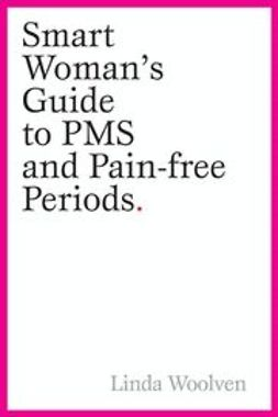 Woolven, Linda - The Smart Woman's Guide to PMS and Pain-Free Periods, ebook