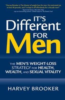 Brooker, Harvey - It's Different for Men: The Men's Weight-loss Strategy for Health, Wealth and Sexual Vitality, ebook