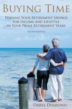 Diamond, Daryl - Buying Time: Trading Your Retirement Savings for Income and Lifestyle in Your Prime Retirement Years, e-bok