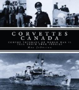 Johnston, Mac - Corvettes Canada: Convoy Veterans of WWII Tell Their True Stories, ebook