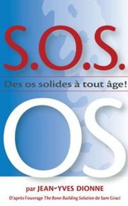 Dionne, Jean-Yves - S.O.S. OS: des os solides a tout age, ebook