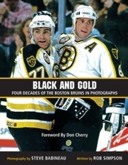 Cherry, Don - Black and Gold: Four Decades of the Boston Bruins in Photographs, e-kirja