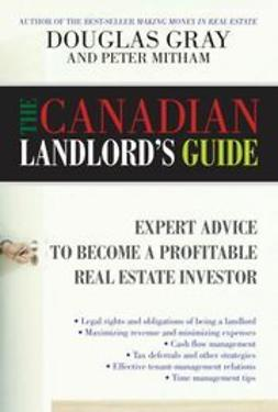 Gray, Douglas - The Canadian Landlord's Guide: Expert Advice for the Profitable Real Estate Investor, e-bok