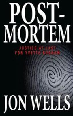 Wells, Jon - Post-Mortem: Justice at Last for Yvette Budram, ebook
