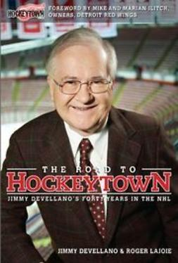 Devellano, Jim - The Road to Hockeytown: Jimmy Devellano's Forty Years in the NHL, ebook