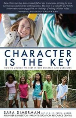 Dimerman, Sara - Character Is the Key: How to Unlock the Best in Our Children and Ourselves, ebook