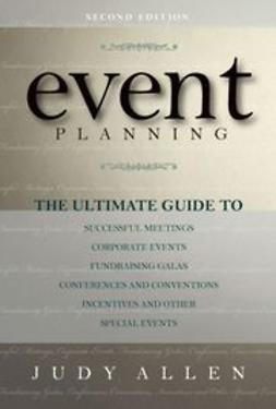 Allen, Judy - Event Planning: The Ultimate Guide To Successful Meetings, Corporate Events, Fundraising Galas, Conferences, Conventions, Incentives and Other Special Events, ebook