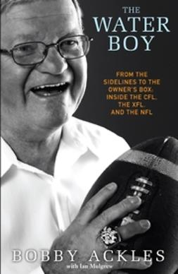 Ackles, Bob - The Water Boy: From the Sidelines to the Owner's Box: Inside the CFL, the XFL, and the NFL, ebook