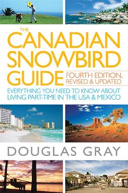 Gray, Douglas - The Canadian Snowbird Guide: Everything You Need to Know about Living Part-Time in the USA and Mexico, ebook