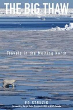 Struzik, Ed - The Big Thaw: Travels in the Melting North, ebook