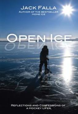 Falla, Jack - Open Ice: Reflections and Confessions of a Hockey Lifer, ebook