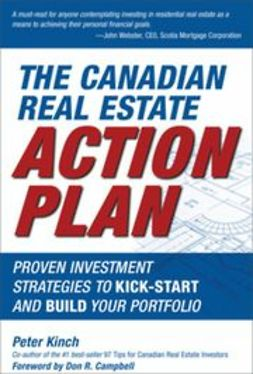 Kinch, Peter - The Canadian Real Estate Action Plan: Proven Investment Strategies to Kick Start and Build Your Portfolio, e-kirja