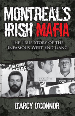 O'Connor, D'Arcy - Montreal's Irish Mafia: The True Story of the Infamous West End Gang, ebook