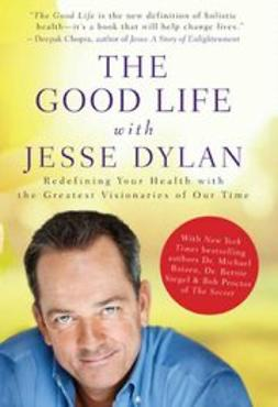 Dylan, Jesse - The Good Life with Jesse Dylan: Redefining Your Health with the Greatest Visionaries of Our Time, ebook