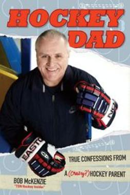 McKenzie, Bob - Hockey Dad: True Confessions of a (Crazy?) Hockey Parent, ebook