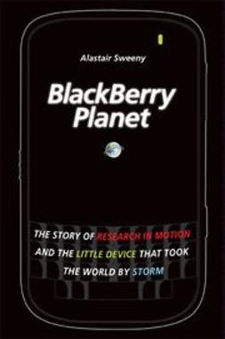 UNKNOWN - BlackBerry Planet: The Story of Research in Motion and the Little Device that Took the World by Storm, ebook