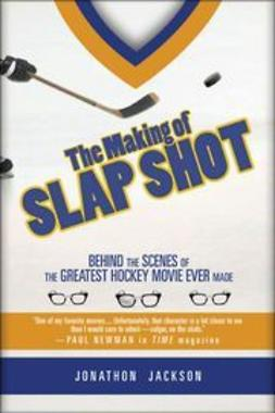 Jackson, Jonathon - The Making of Slap Shot: Behind the Scenes of the Greatest Hockey Movie Ever Made, ebook