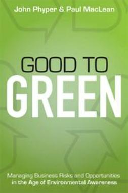 UNKNOWN - Good to Green: Managing Business Risks and Opportunities in the Age of Environmental Awareness, ebook